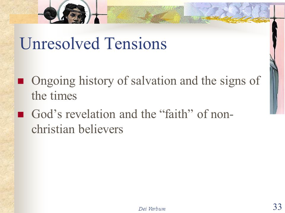 Unresolved Tensions Ongoing history of salvation and the signs of the times. God's revelation and the faith of non-christian believers.