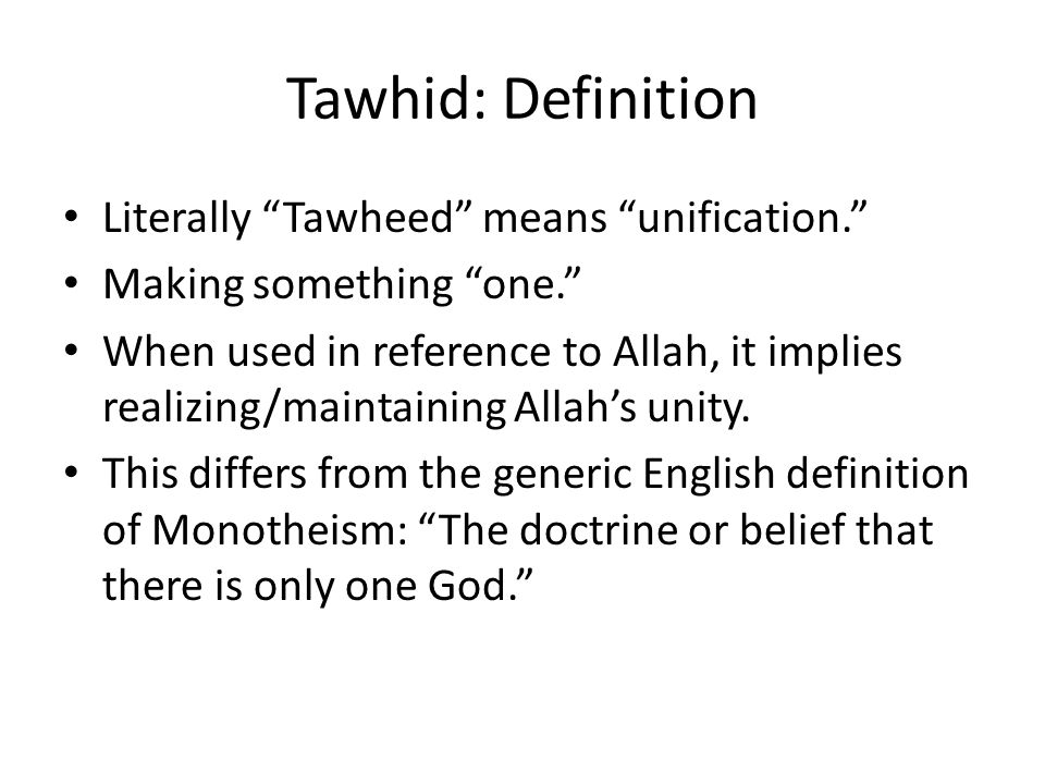 Tawhid: Definition Literally Tawheed means unification.