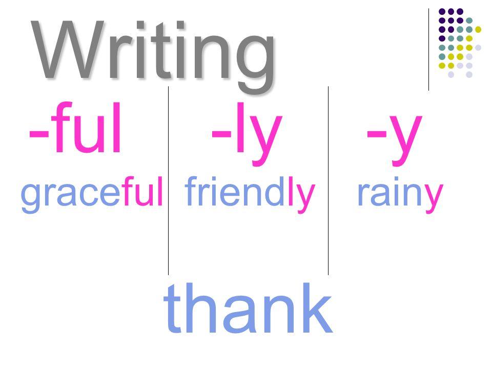 Writing -ful -ly -y graceful friendly rainy thank