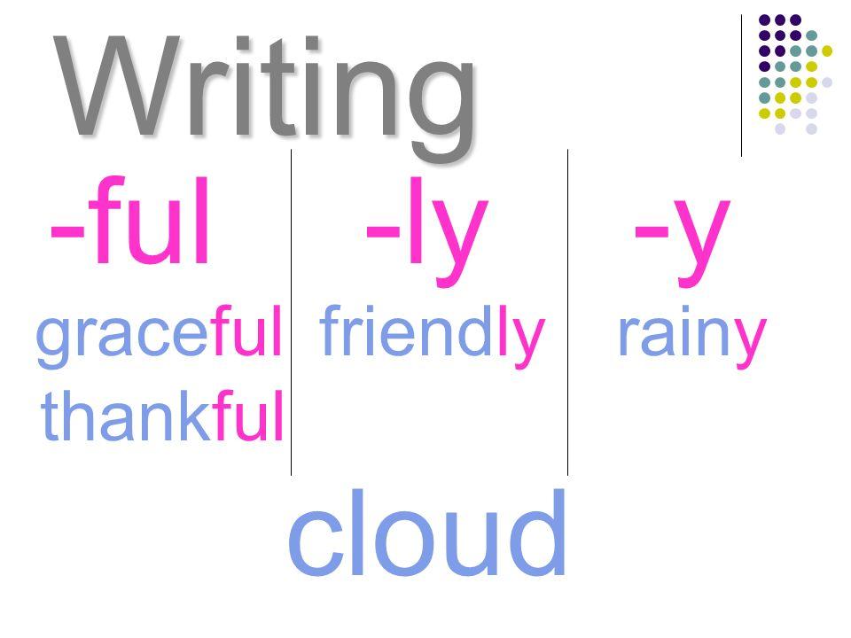 Writing -ful -ly -y graceful friendly rainy thankful cloud