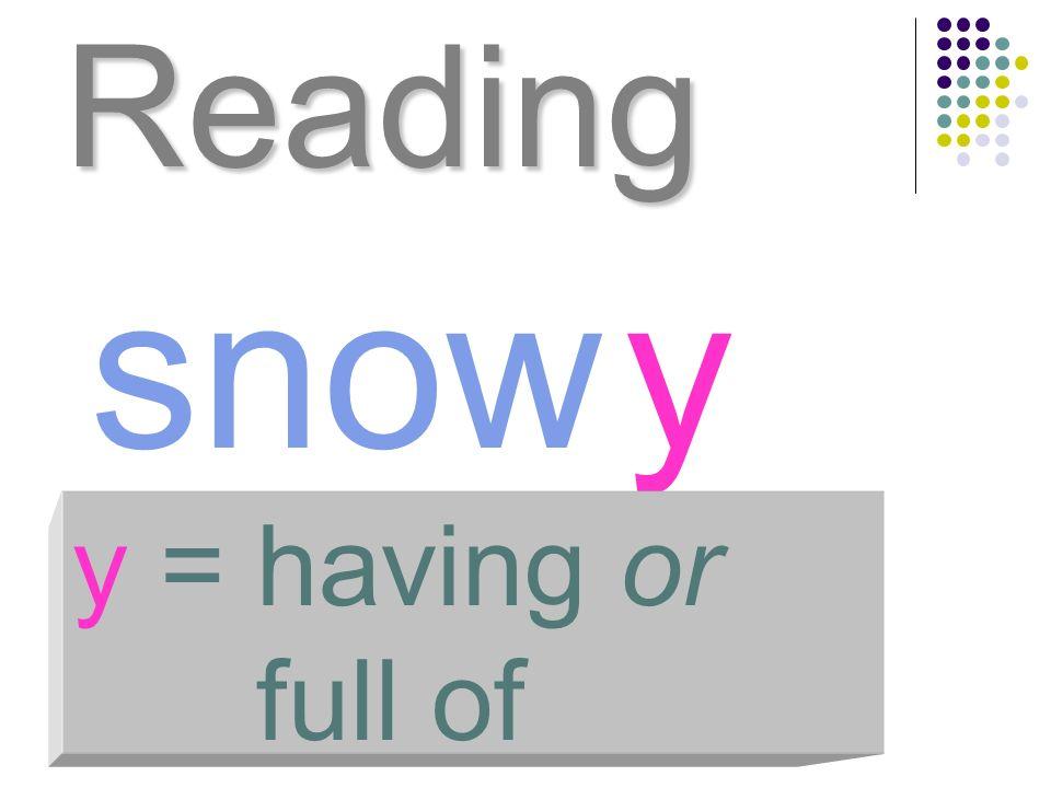 Reading snow y y = having or full of