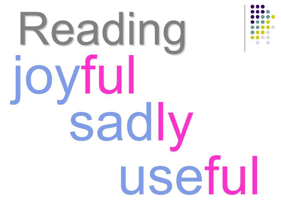 Reading joyful sadly useful