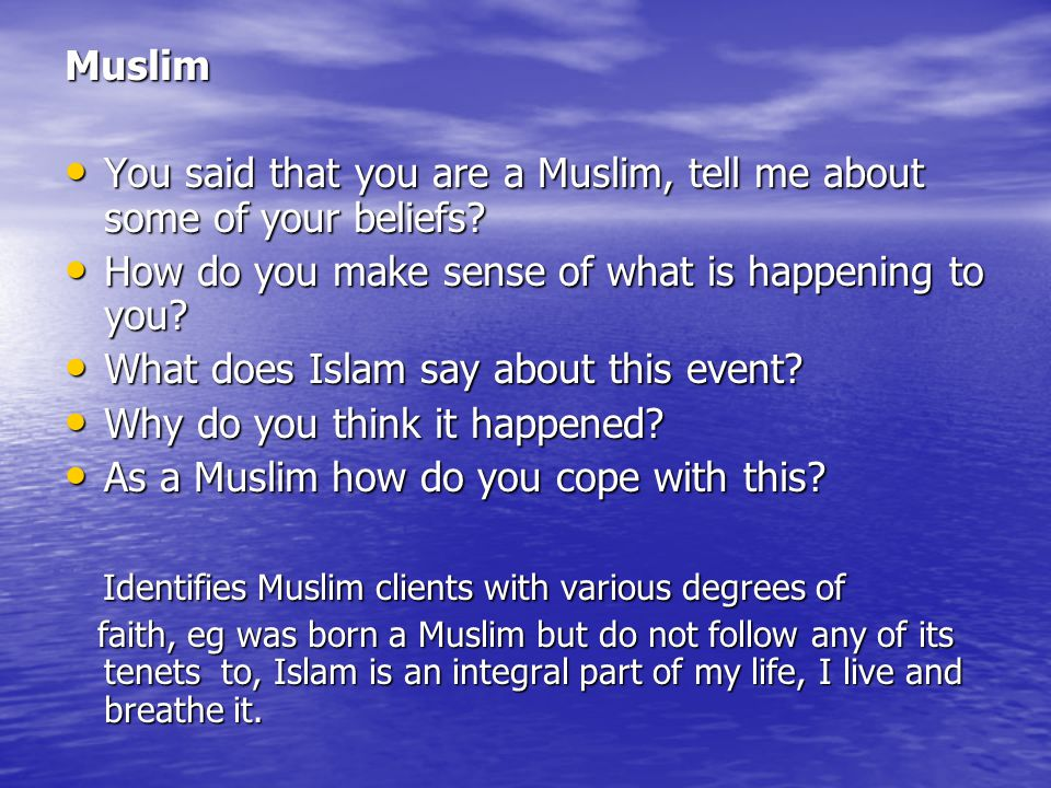 You said that you are a Muslim, tell me about some of your beliefs