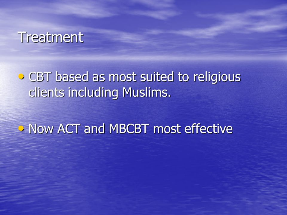 Treatment CBT based as most suited to religious clients including Muslims. Now ACT and MBCBT most effective.