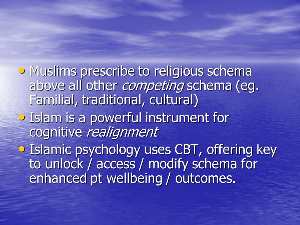 Muslims prescribe to religious schema above all other competing schema (eg. Familial, traditional, cultural)