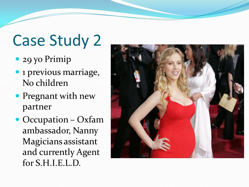 Case Study 2 29 yo Primip 1 previous marriage, No children