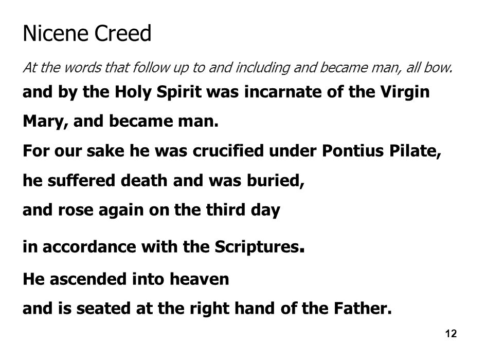 Nicene Creed At the words that follow up to and including and became man, all bow.