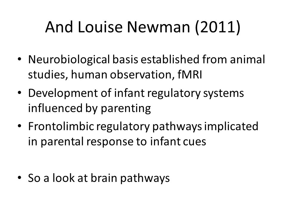 And Louise Newman (2011) Neurobiological basis established from animal studies, human observation, fMRI.