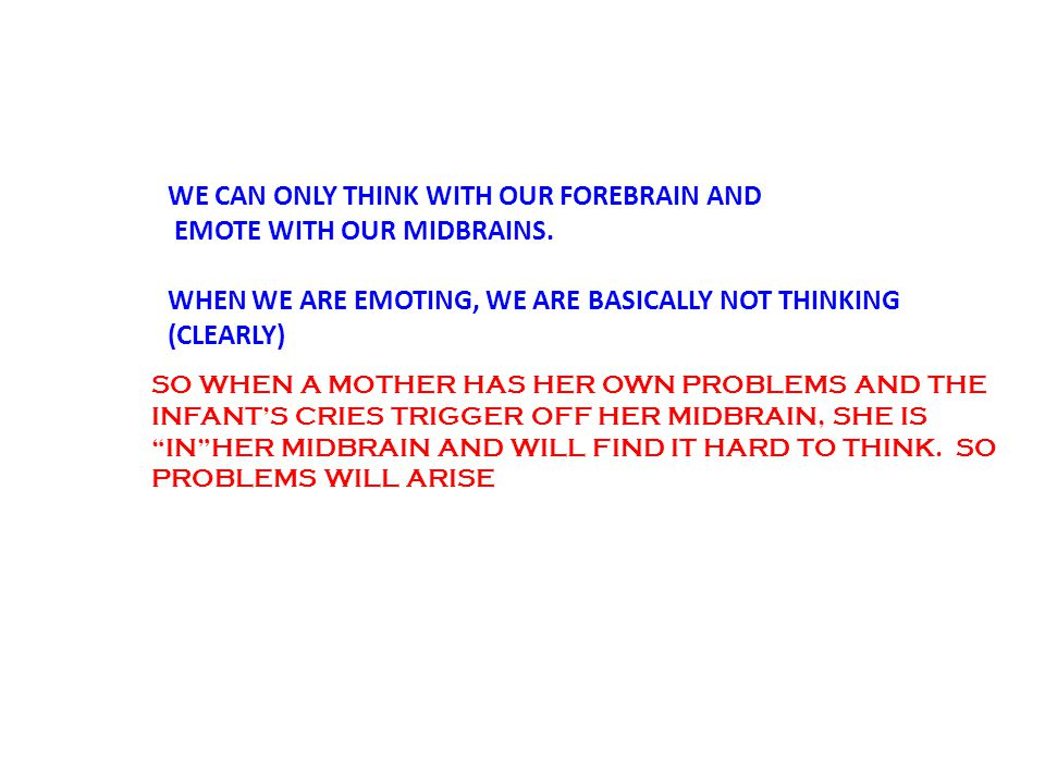 WE CAN ONLY THINK WITH OUR FOREBRAIN AND EMOTE WITH OUR MIDBRAINS.