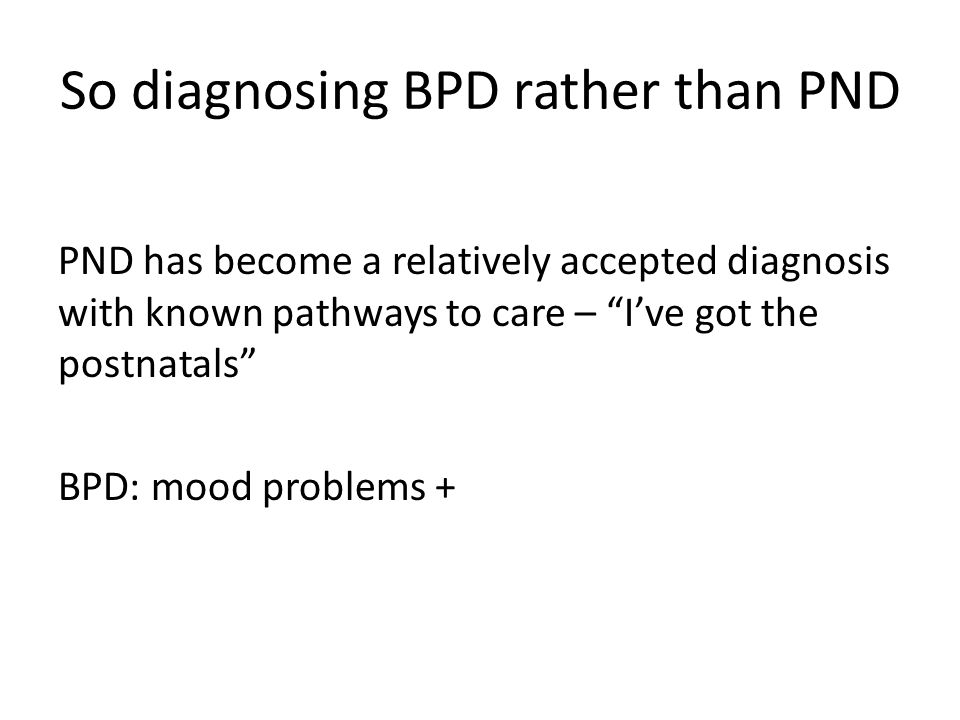 So diagnosing BPD rather than PND