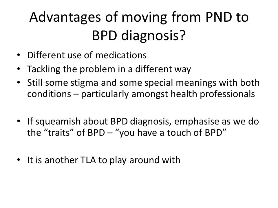 Advantages of moving from PND to BPD diagnosis