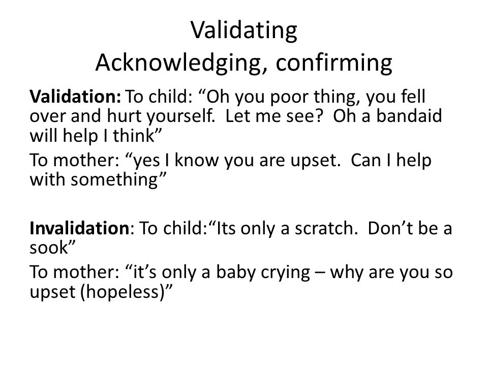 Validating Acknowledging, confirming