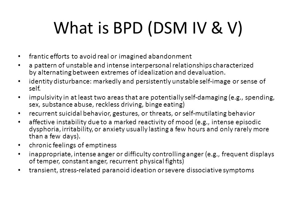 What is BPD (DSM IV & V) frantic efforts to avoid real or imagined abandonment.