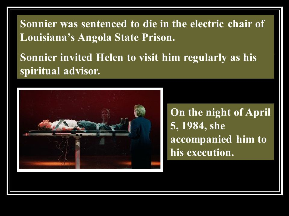 Sonnier was sentenced to die in the electric chair of Louisiana's Angola State Prison.