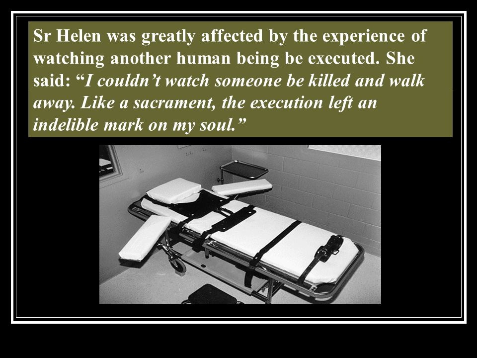 Sr Helen was greatly affected by the experience of watching another human being be executed.