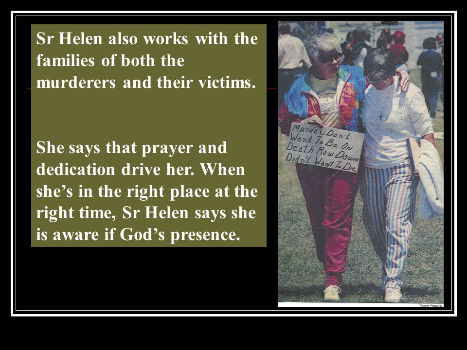 Sr Helen also works with the families of both the murderers and their victims.