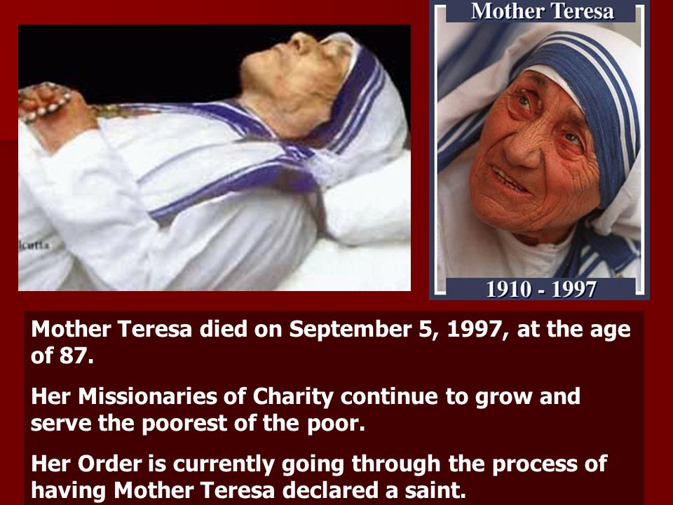 Mother Teresa died on September 5, 1997, at the age of 87.