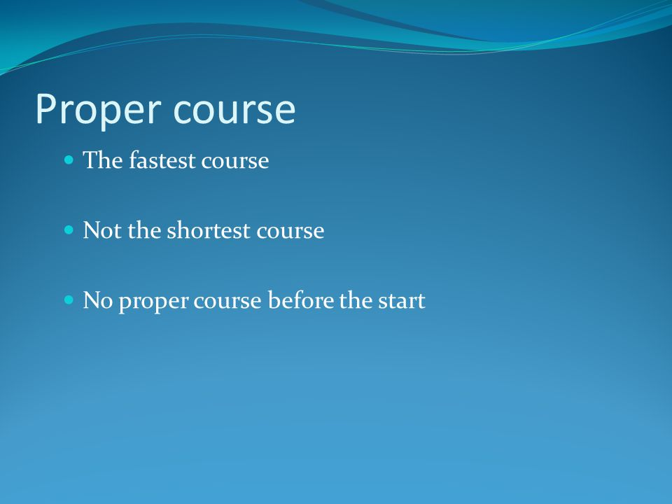 Proper course The fastest course Not the shortest course