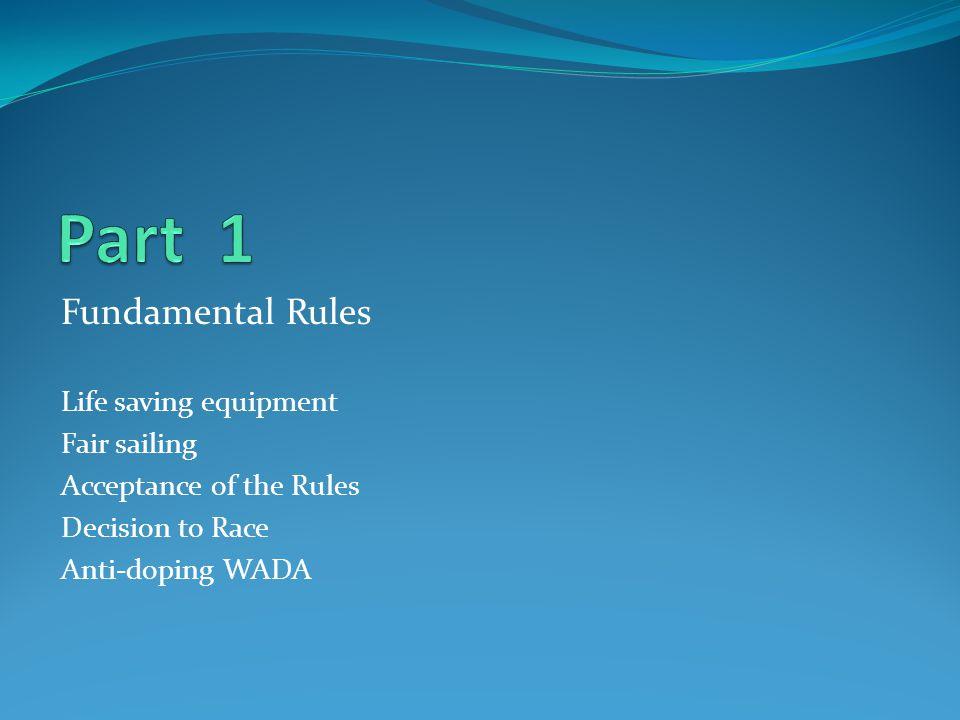 Part 1 Fundamental Rules Life saving equipment Fair sailing