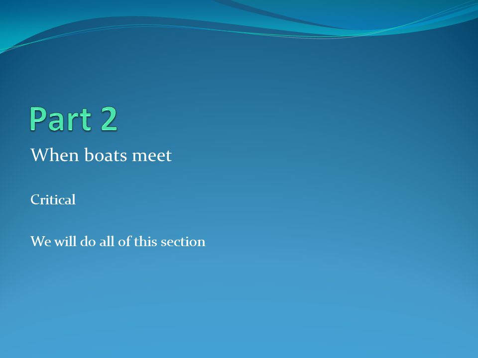 Part 2 When boats meet Critical We will do all of this section