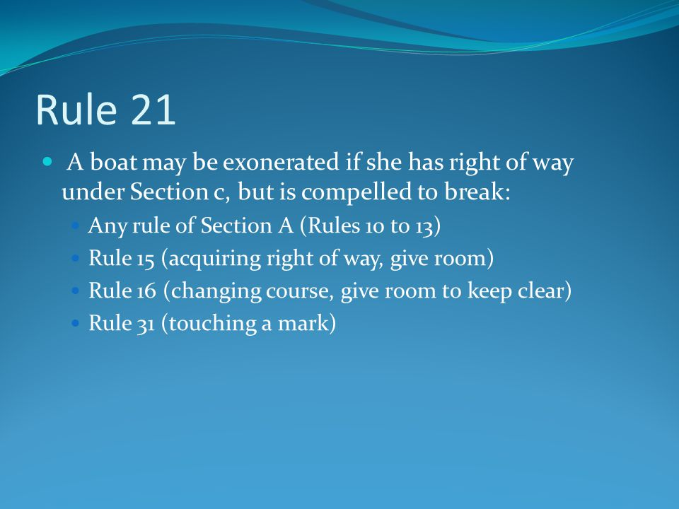 Rule 21 A boat may be exonerated if she has right of way under Section c, but is compelled to break: