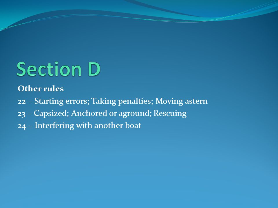 Section D Other rules. 22 – Starting errors; Taking penalties; Moving astern. 23 – Capsized; Anchored or aground; Rescuing.