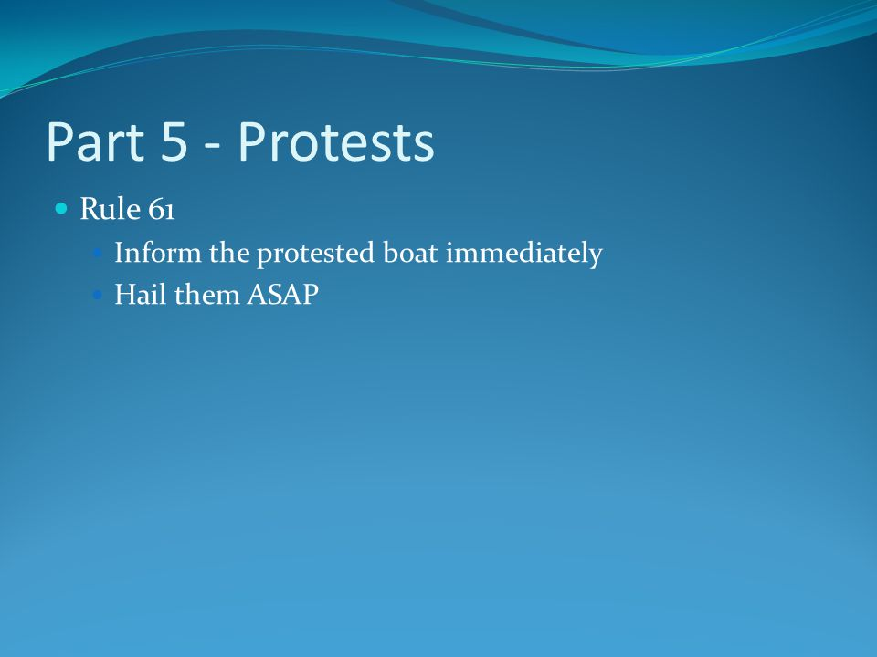 Part 5 - Protests Rule 61 Inform the protested boat immediately