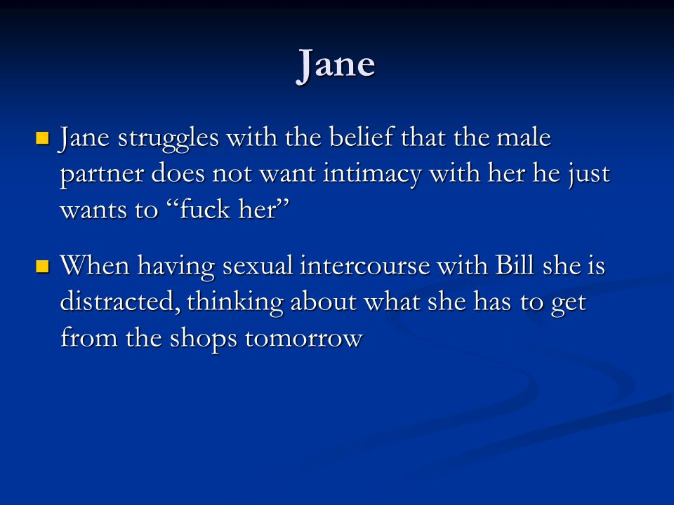 Jane Jane struggles with the belief that the male partner does not want intimacy with her he just wants to fuck her