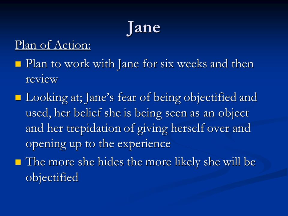 Jane Plan of Action: Plan to work with Jane for six weeks and then review.