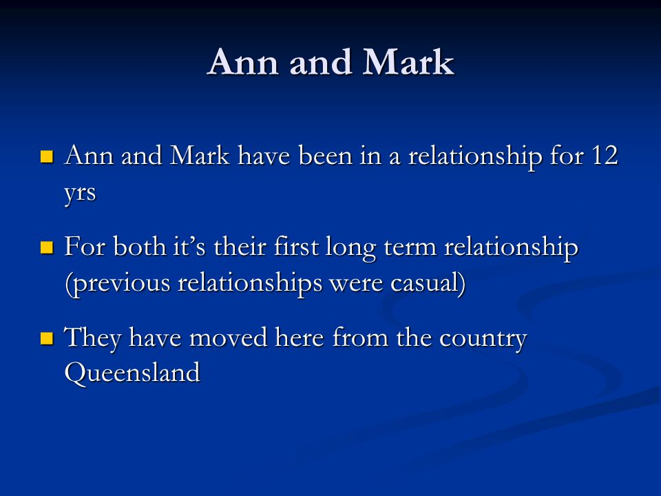 Ann and Mark Ann and Mark have been in a relationship for 12 yrs