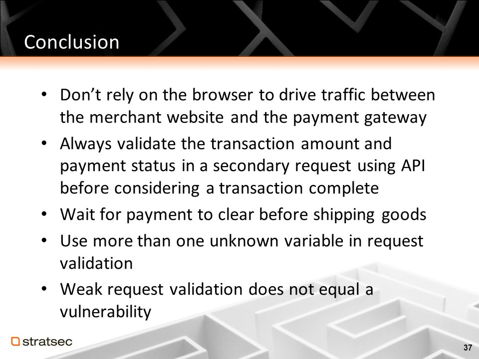 Conclusion Don't rely on the browser to drive traffic between the merchant website and the payment gateway.