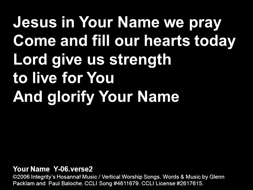 Jesus in Your Name we pray Come and fill our hearts today