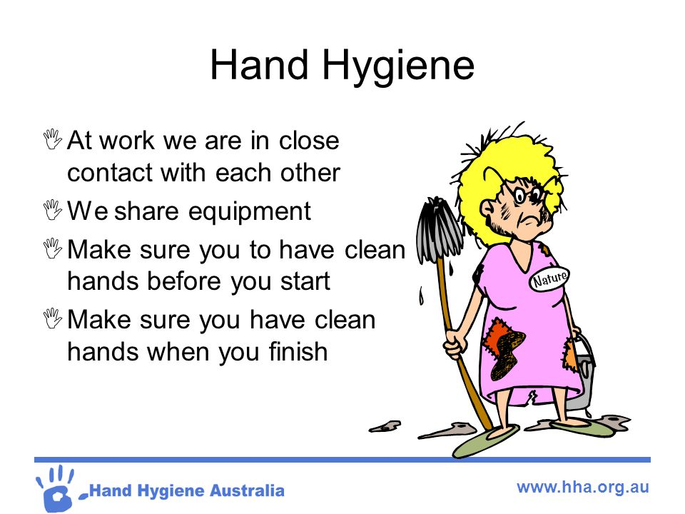 Hand Hygiene At work we are in close contact with each other