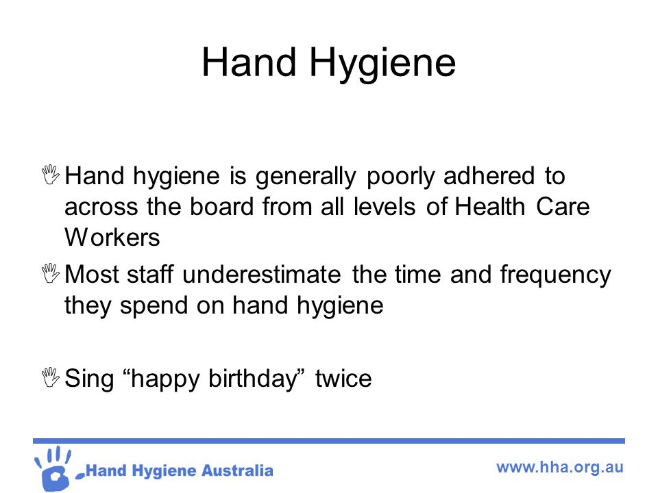 Hand Hygiene Hand hygiene is generally poorly adhered to across the board from all levels of Health Care Workers.