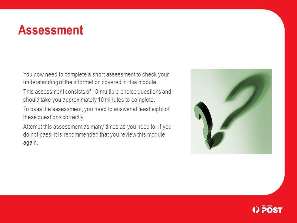 Assessment You now need to complete a short assessment to check your understanding of the information covered in this module.