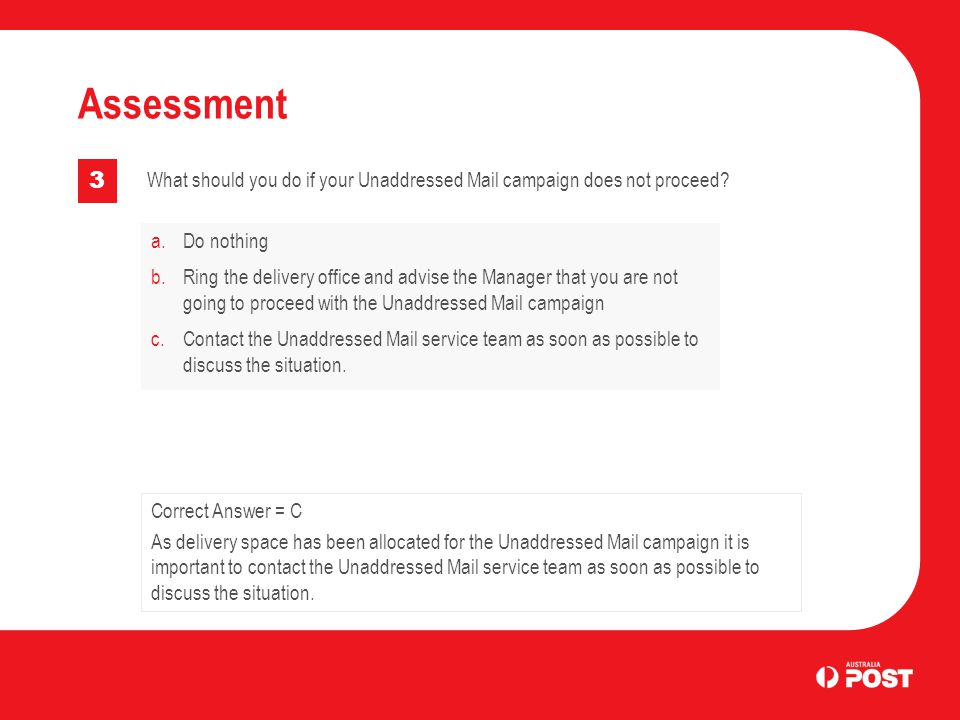 Assessment 3. What should you do if your Unaddressed Mail campaign does not proceed a. Do nothing.