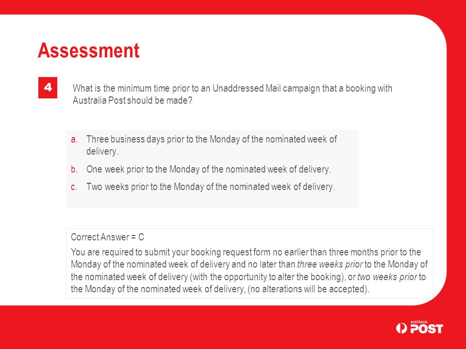 Assessment 4. What is the minimum time prior to an Unaddressed Mail campaign that a booking with Australia Post should be made