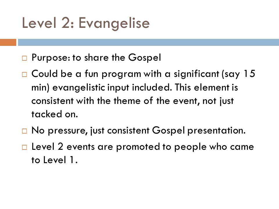 Level 2: Evangelise Purpose: to share the Gospel