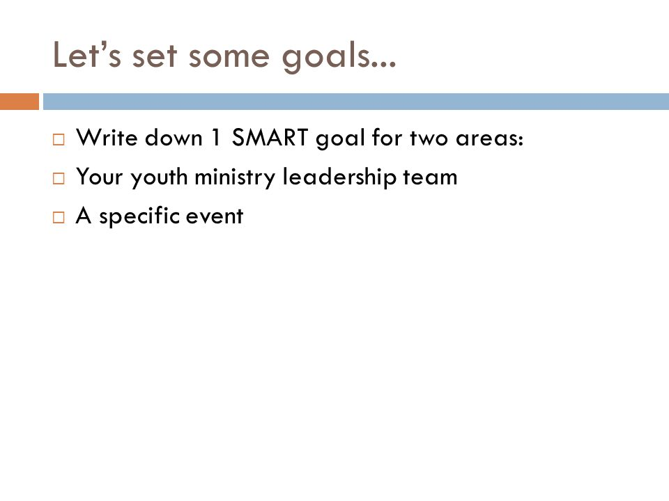 Let's set some goals... Write down 1 SMART goal for two areas: