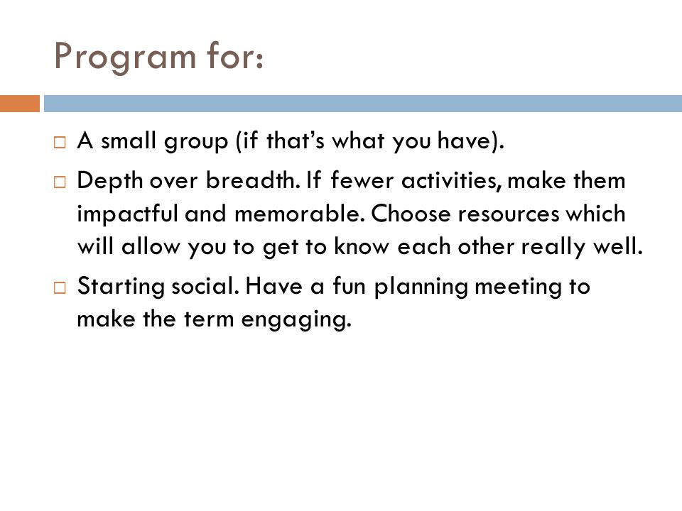Program for: A small group (if that's what you have).