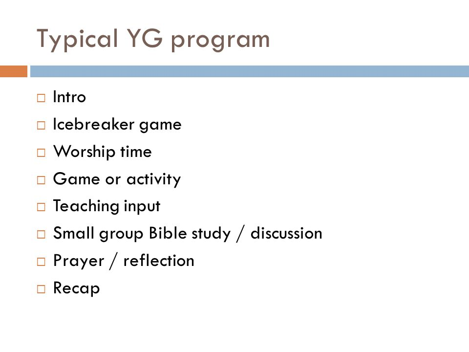 Typical YG program Intro Icebreaker game Worship time Game or activity