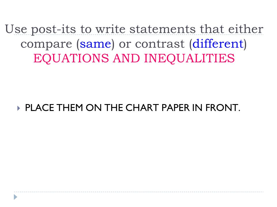Use post-its to write statements that either compare (same) or contrast (different) EQUATIONS AND INEQUALITIES