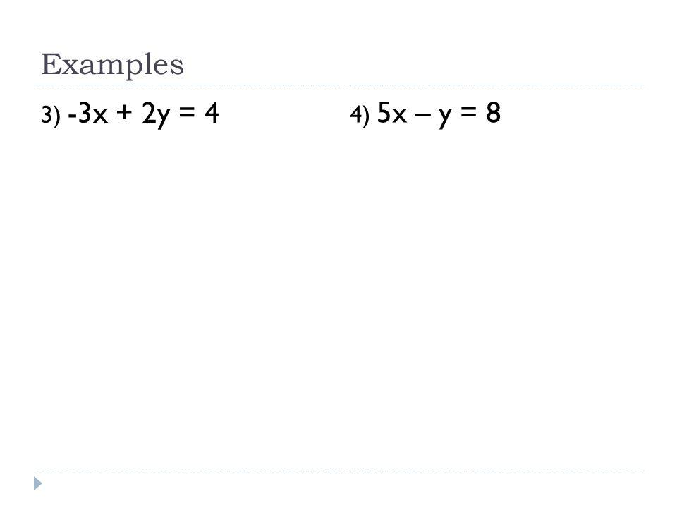 Examples 3) -3x + 2y = 4 4) 5x – y = 8