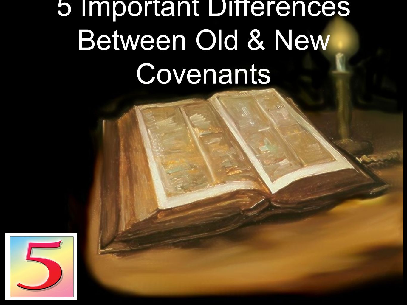 5 Important Differences Between Old & New Covenants