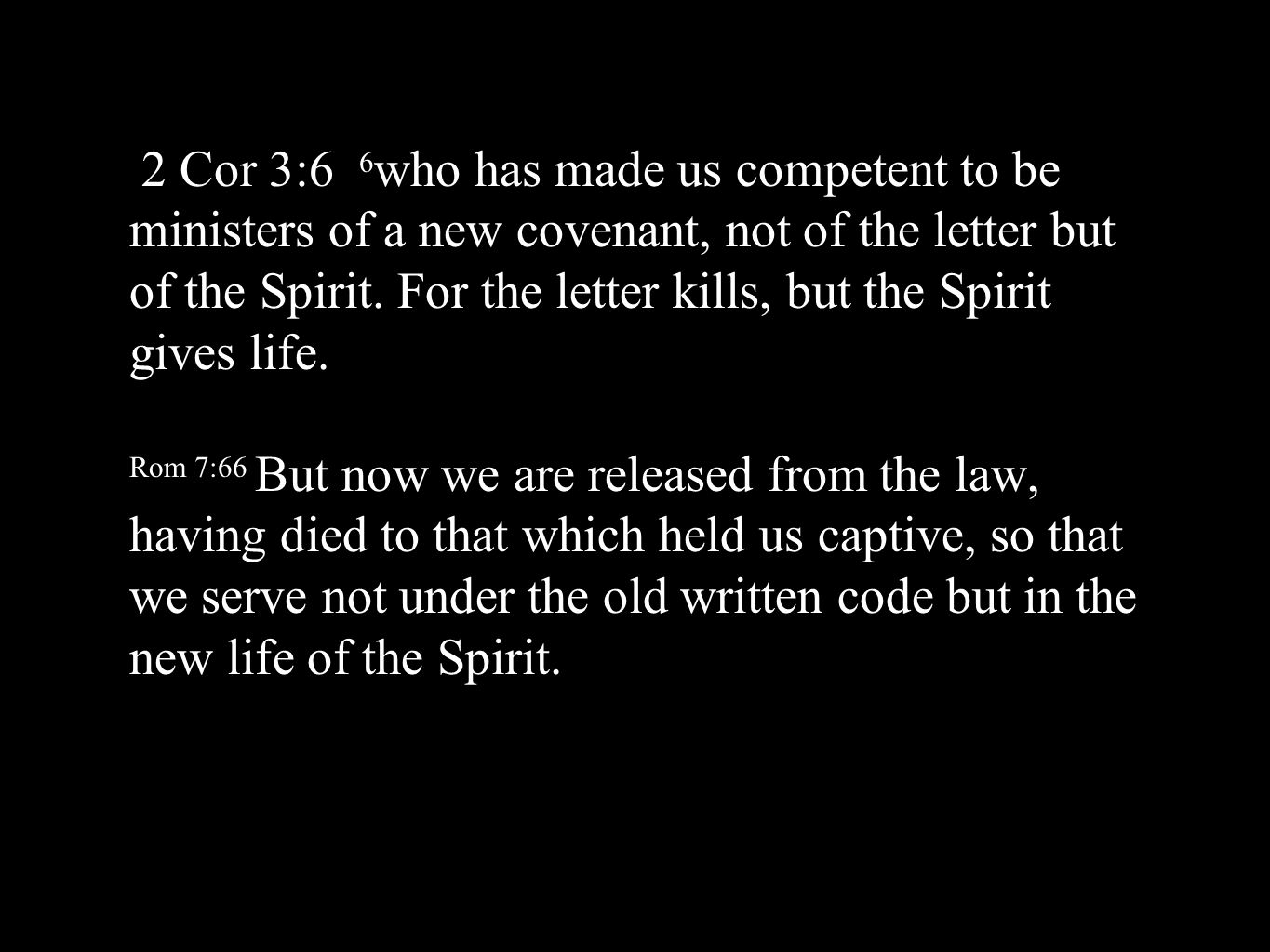 2 Cor 3:6 6who has made us competent to be ministers of a new covenant, not of the letter but of the Spirit.