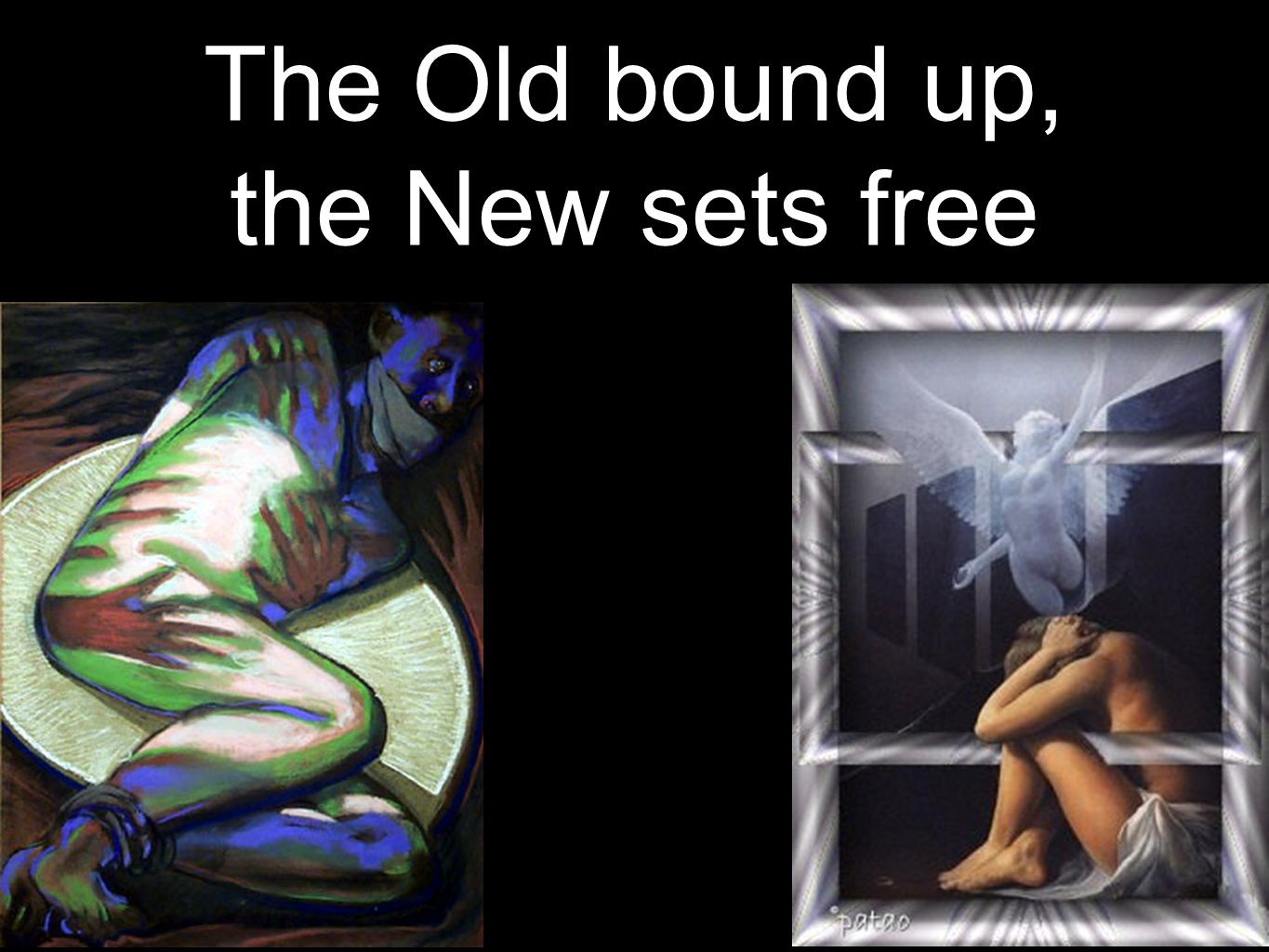 The Old bound up, the New sets free