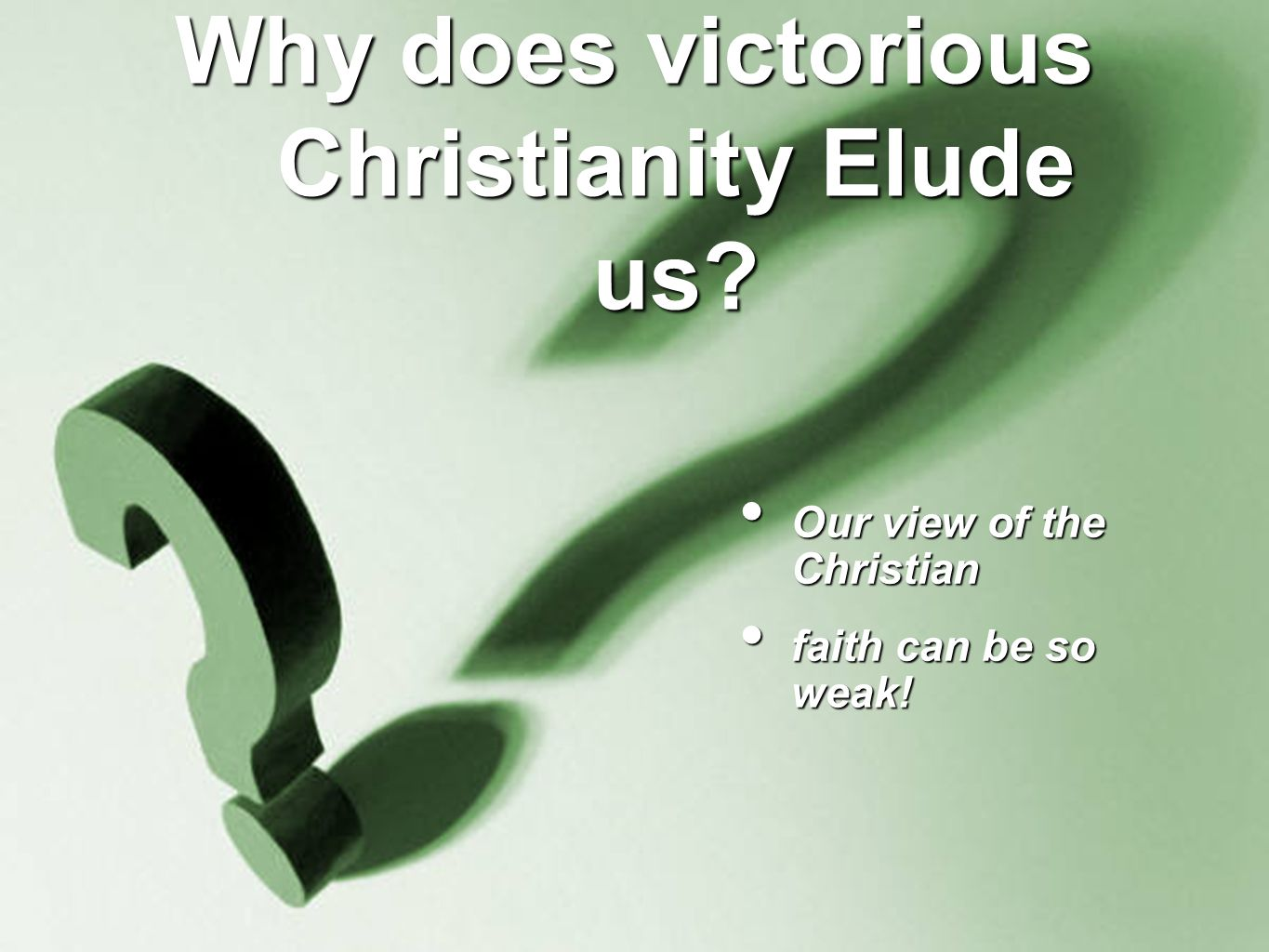 Why does victorious Christianity Elude us