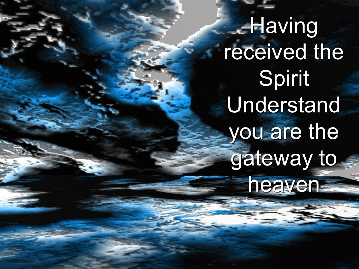 Having received the Spirit Understand you are the gateway to heaven