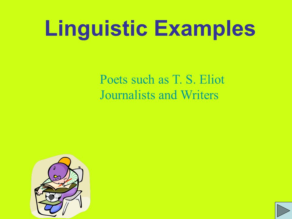 Linguistic Examples Poets such as T. S. Eliot Journalists and Writers
