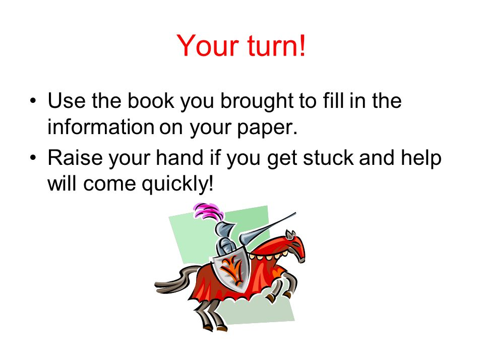Your turn. Use the book you brought to fill in the information on your paper.